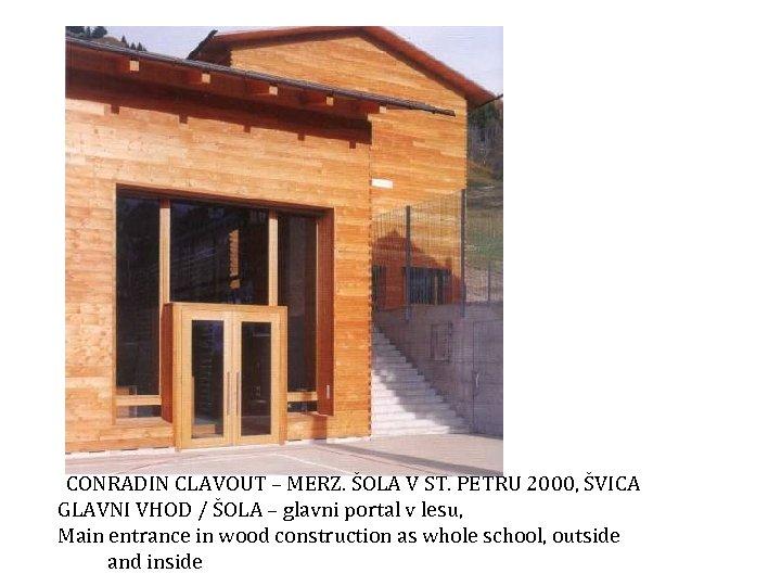 CONRADIN CLAVOUT – MERZ. ŠOLA V ST. PETRU 2000, ŠVICA GLAVNI VHOD / ŠOLA