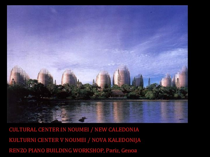 CULTURAL CENTER IN NOUMEI / NEW CALEDONIA KULTURNI CENTER V NOUMEI / NOVA KALEDONIJA