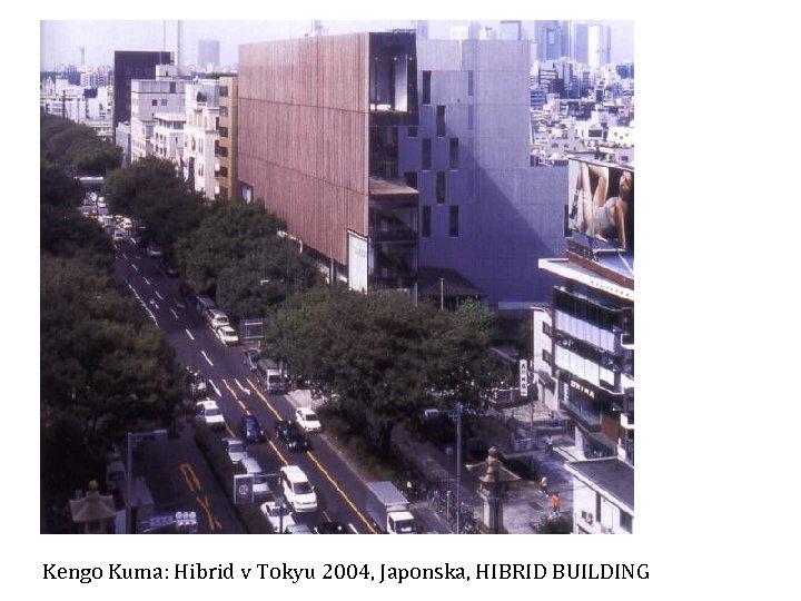 Kengo Kuma: Hibrid v Tokyu 2004, Japonska, HIBRID BUILDING