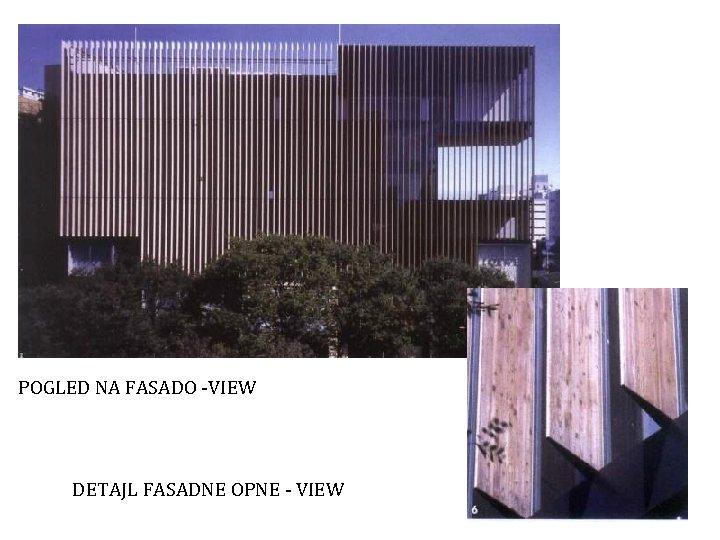 POGLED NA FASADO -VIEW DETAJL FASADNE OPNE - VIEW