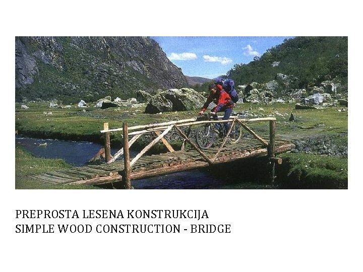 PREPROSTA LESENA KONSTRUKCIJA SIMPLE WOOD CONSTRUCTION - BRIDGE