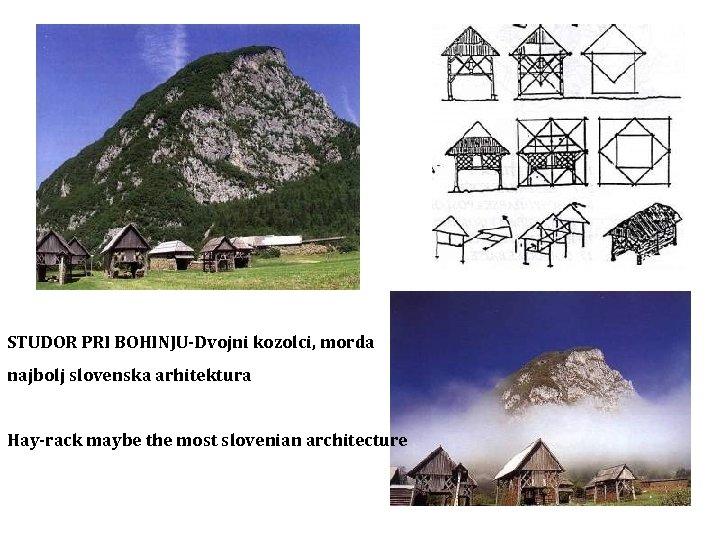 STUDOR PRI BOHINJU-Dvojni kozolci, morda najbolj slovenska arhitektura Hay-rack maybe the most slovenian architecture