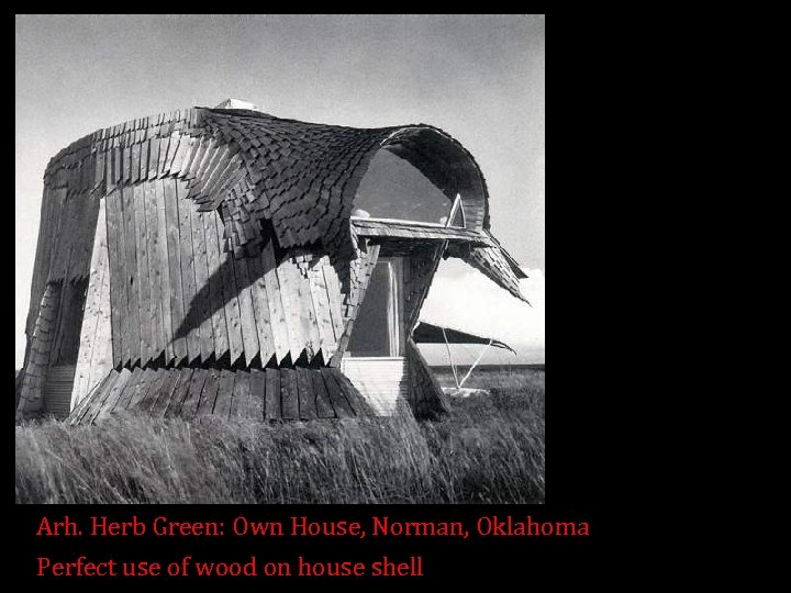 Arh. Herb Green: Own House, Norman, Oklahoma Perfect use of wood on house shell