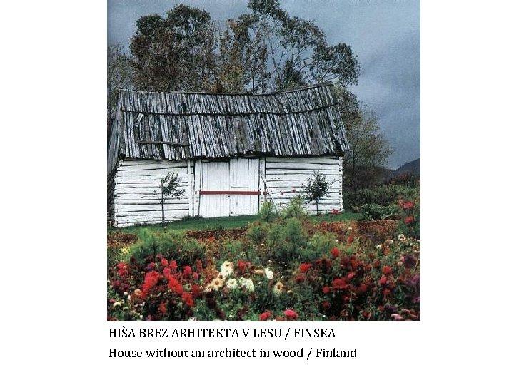 HIŠA BREZ ARHITEKTA V LESU / FINSKA House without an architect in wood /