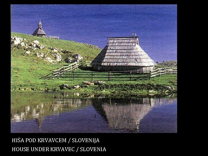 HIŠA POD KRVAVCEM / SLOVENIJA HOUSE UNDER KRVAVEC / SLOVENIA