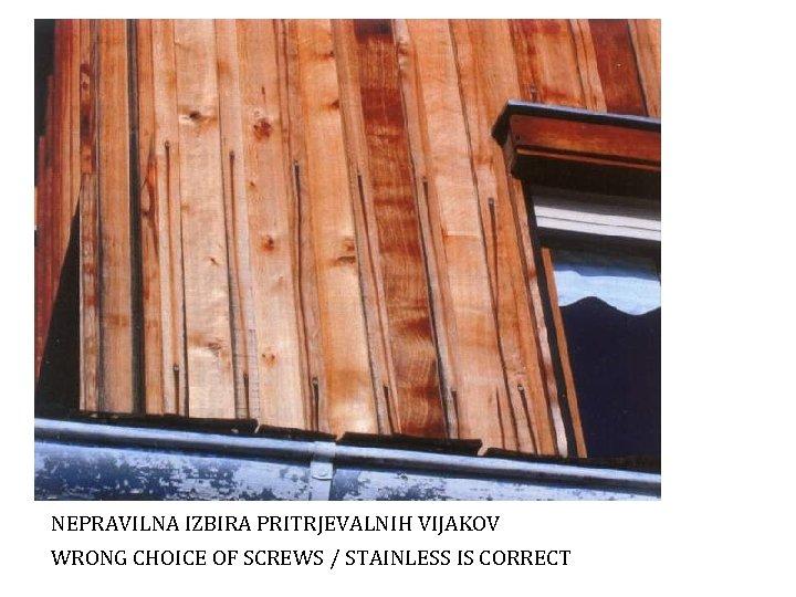NEPRAVILNA IZBIRA PRITRJEVALNIH VIJAKOV WRONG CHOICE OF SCREWS / STAINLESS IS CORRECT