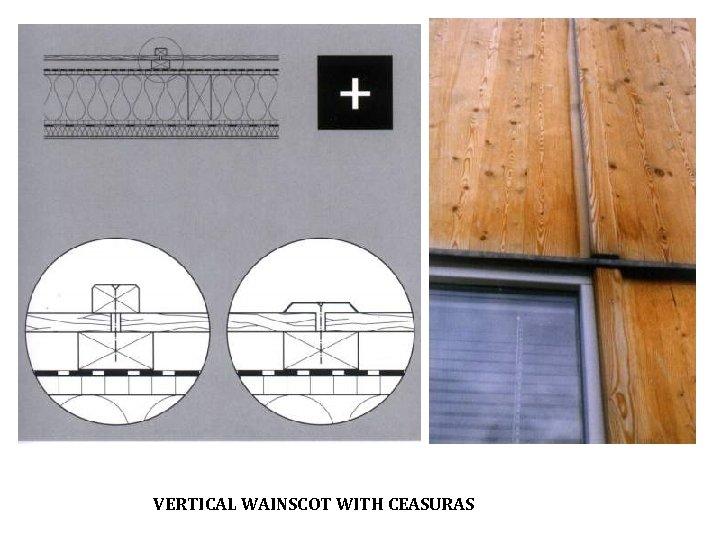 VERTICAL WAINSCOT WITH CEASURAS