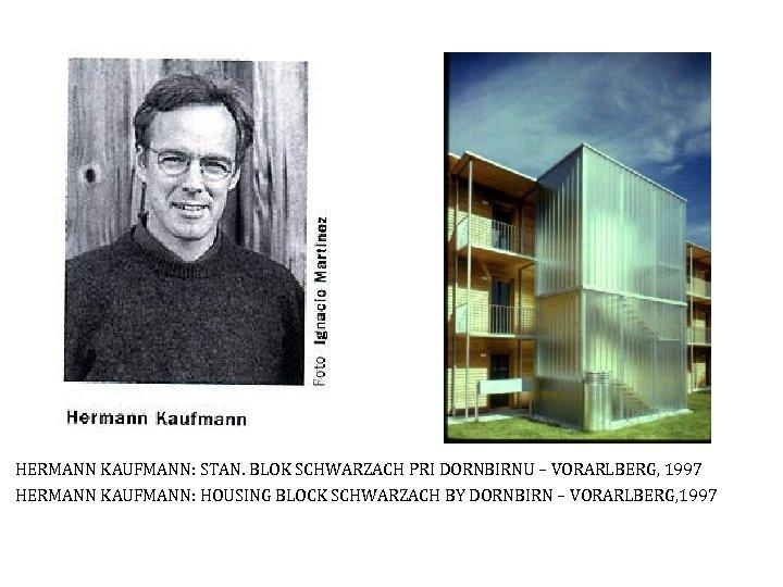 HERMANN KAUFMANN: STAN. BLOK SCHWARZACH PRI DORNBIRNU – VORARLBERG, 1997 HERMANN KAUFMANN: HOUSING BLOCK