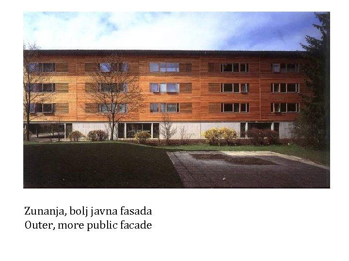 Zunanja, bolj javna fasada Outer, more public facade