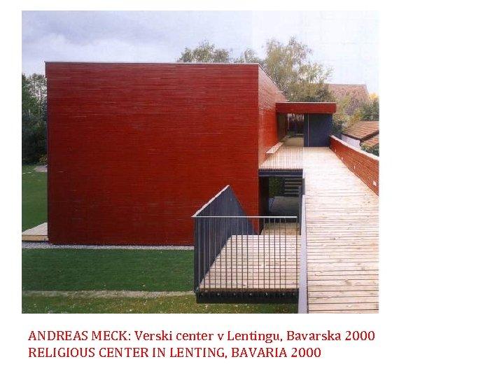 ANDREAS MECK: Verski center v Lentingu, Bavarska 2000 RELIGIOUS CENTER IN LENTING, BAVARIA 2000