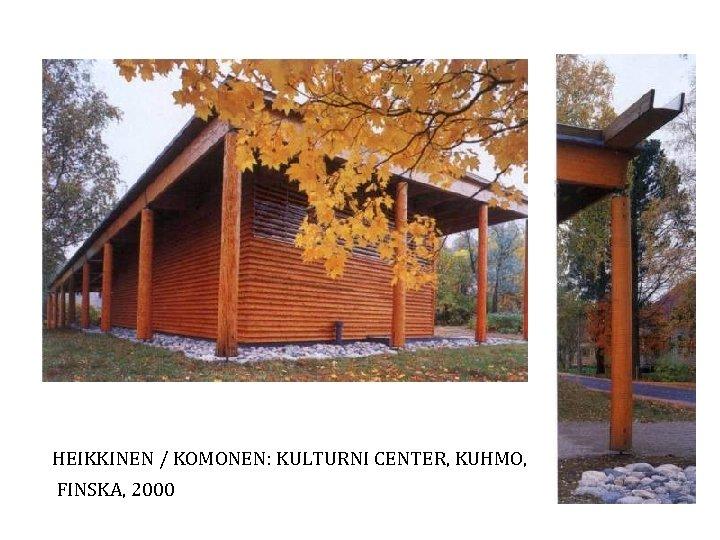 HEIKKINEN / KOMONEN: KULTURNI CENTER, KUHMO, FINSKA, 2000