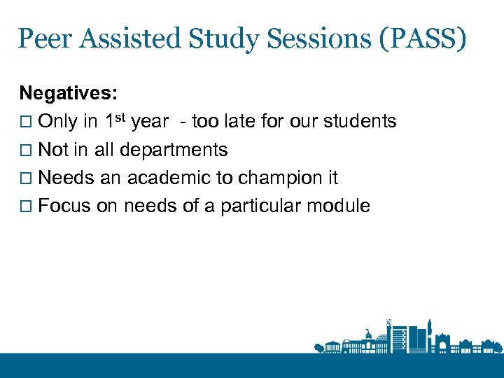 Peer Assisted Study Sessions (PASS) Negatives: o Only in 1 st year - too