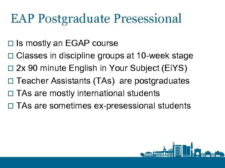 EAP Postgraduate Presessional o Is mostly an EGAP course o Classes in discipline groups