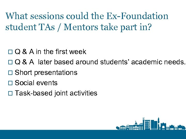 What sessions could the Ex-Foundation student TAs / Mentors take part in? o Q