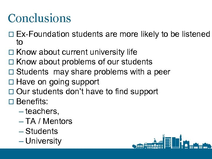Conclusions o Ex-Foundation students are more likely to be listened to o Know about