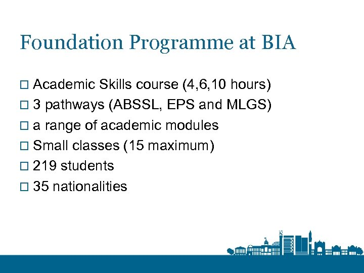 Foundation Programme at BIA o Academic Skills course (4, 6, 10 hours) o 3