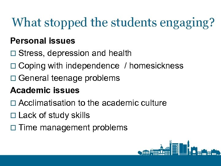 What stopped the students engaging? Personal issues o Stress, depression and health o Coping