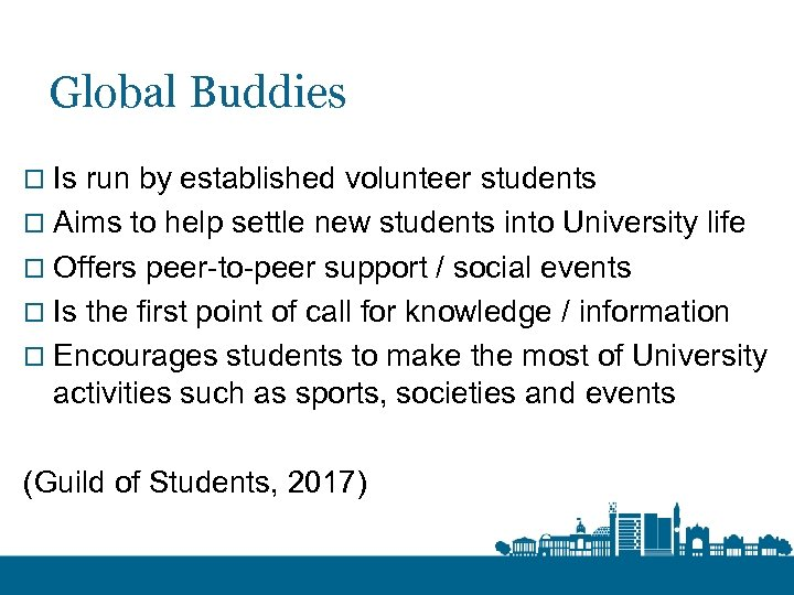 Global Buddies o Is run by established volunteer students o Aims to help settle