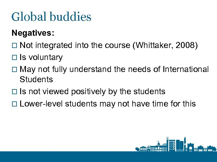 Global buddies Negatives: o Not integrated into the course (Whittaker, 2008) o Is voluntary