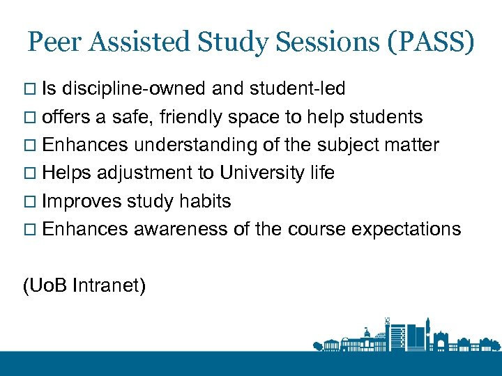 Peer Assisted Study Sessions (PASS) o Is discipline-owned and student-led o offers a safe,