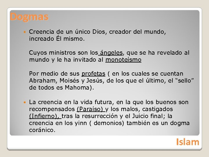 Dogmas Creencia de un único Dios, creador del mundo, increado Él mismo. Cuyos ministros