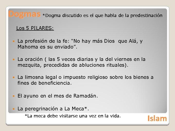 Dogmas *Dogma discutido es el que habla de la predestinación Los 5 PILARES: La