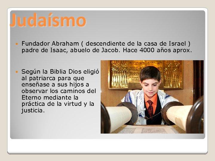 Judaísmo Fundador Abraham ( descendiente de la casa de Israel ) padre de Isaac,