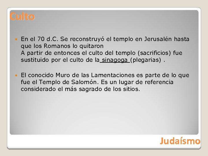 Culto En el 70 d. C. Se reconstruyó el templo en Jerusalén hasta que