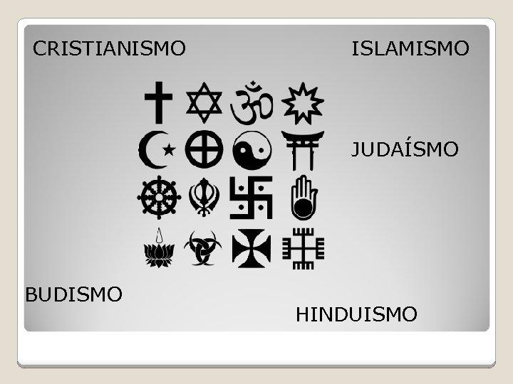 CRISTIANISMO ISLAMISMO JUDAÍSMO BUDISMO HINDUISMO