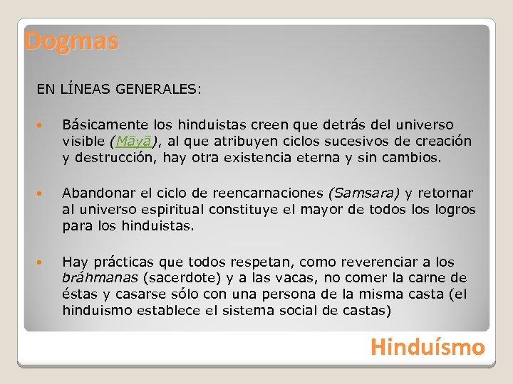 Dogmas EN LÍNEAS GENERALES: Básicamente los hinduistas creen que detrás del universo visible (Māyā),