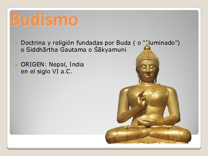"""Budismo Doctrina y religión fundadas por Buda ( o """"Iluminado"""") o Siddhārtha Gautama o"""