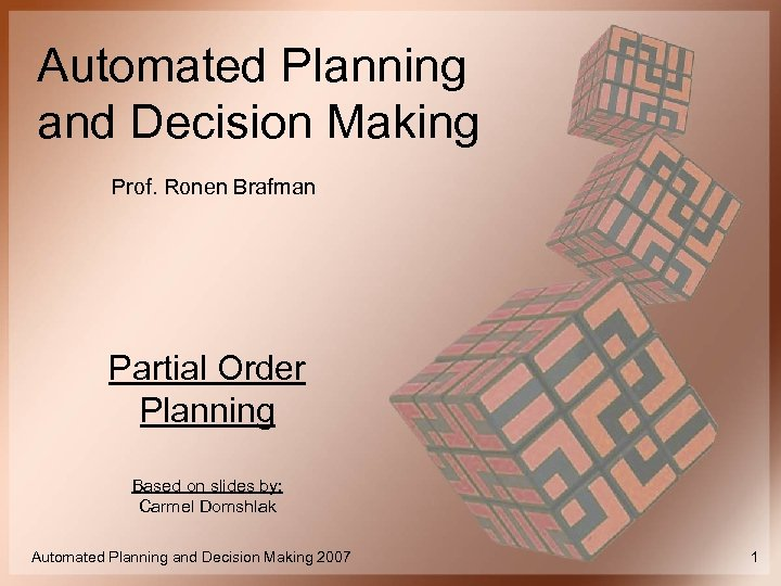 Automated Planning and Decision Making Prof. Ronen Brafman Partial Order Planning Based on slides