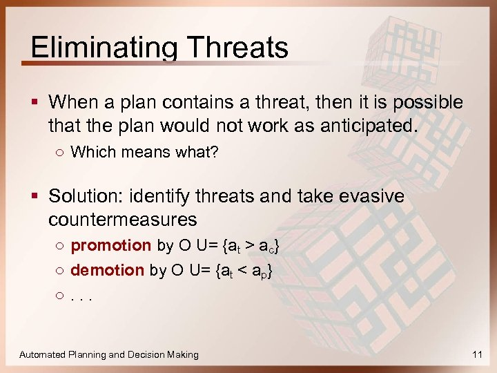 Eliminating Threats § When a plan contains a threat, then it is possible that