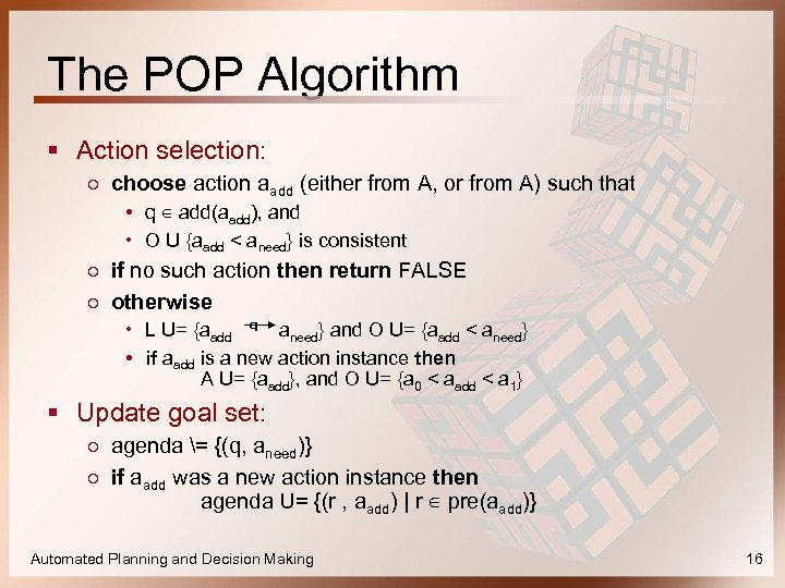 The POP Algorithm § Action selection: ○ choose action aadd (either from A, or
