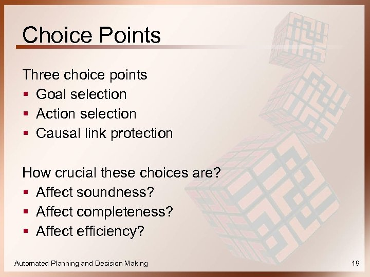 Choice Points Three choice points § Goal selection § Action selection § Causal link
