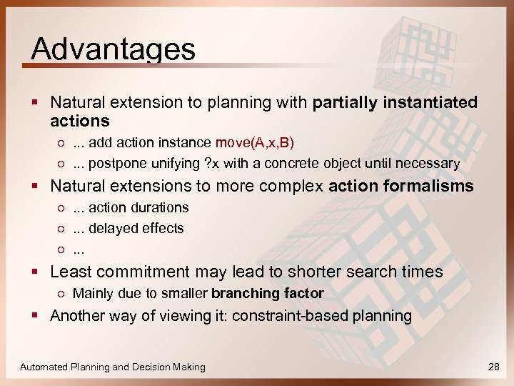 Advantages § Natural extension to planning with partially instantiated actions ○. . . add