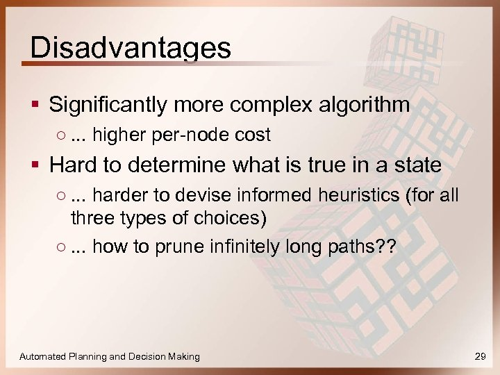 Disadvantages § Significantly more complex algorithm ○. . . higher per-node cost § Hard