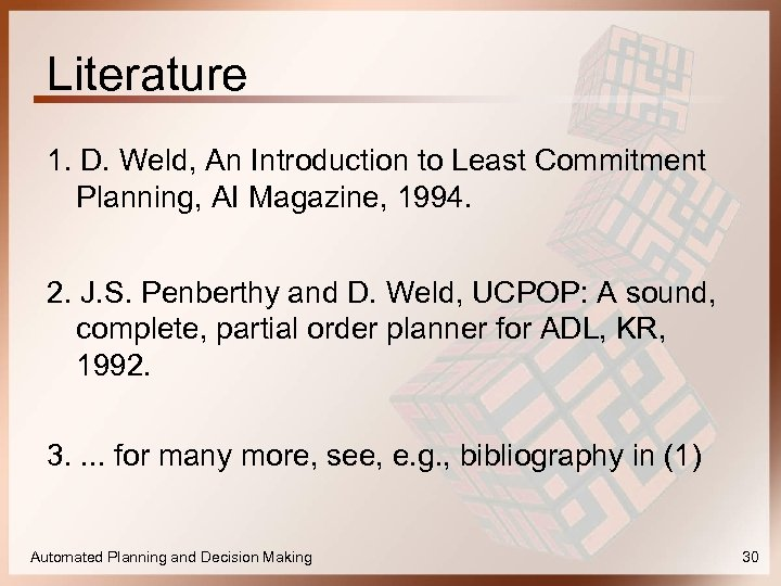 Literature 1. D. Weld, An Introduction to Least Commitment Planning, AI Magazine, 1994. 2.