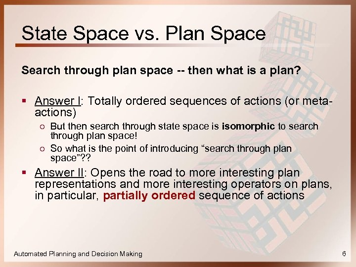 State Space vs. Plan Space Search through plan space -- then what is a