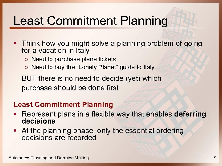 Least Commitment Planning § Think how you might solve a planning problem of going