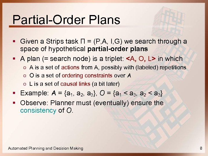 Partial-Order Plans § Given a Strips task Π = (P, A, I, G) we