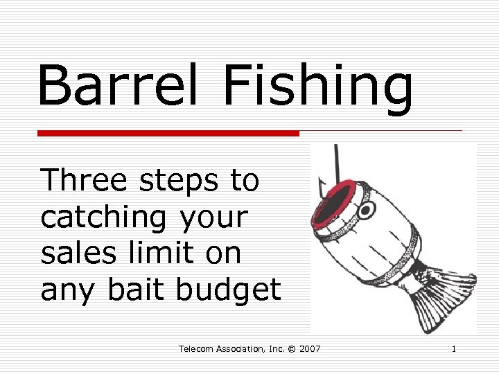 Barrel Fishing Three steps to catching your sales limit on any bait budget Telecom