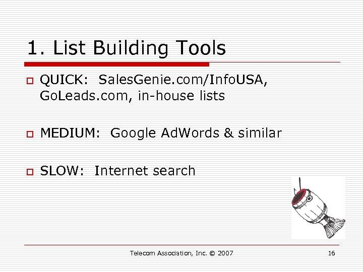 1. List Building Tools o QUICK: Sales. Genie. com/Info. USA, Go. Leads. com, in-house