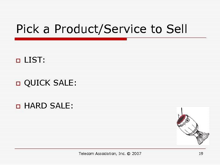 Pick a Product/Service to Sell o LIST: o QUICK SALE: o HARD SALE: Telecom