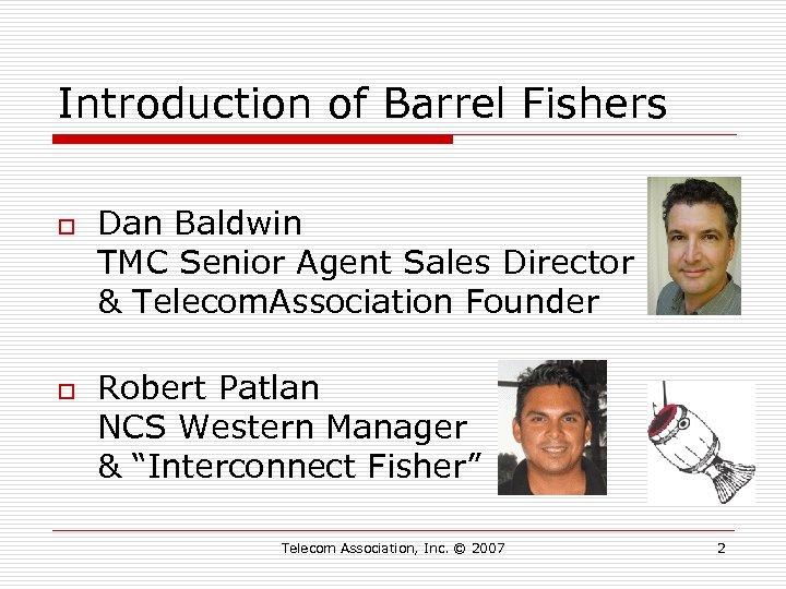 Introduction of Barrel Fishers o o Dan Baldwin TMC Senior Agent Sales Director &