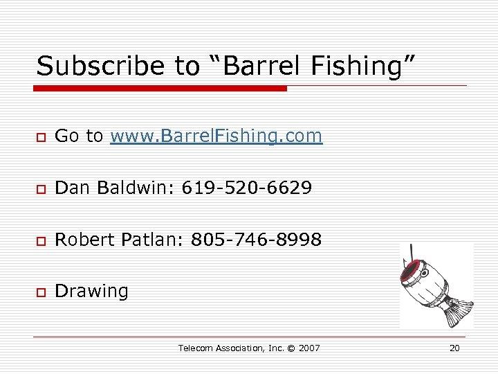 """Subscribe to """"Barrel Fishing"""" o Go to www. Barrel. Fishing. com o Dan Baldwin:"""
