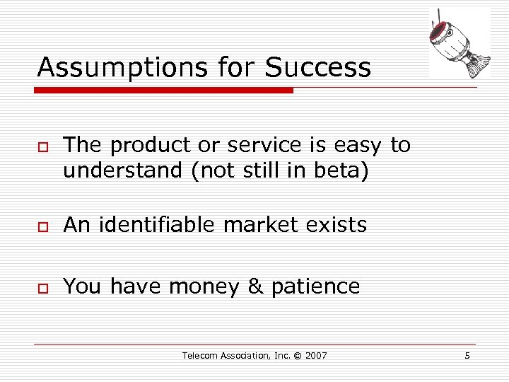 Assumptions for Success o The product or service is easy to understand (not still