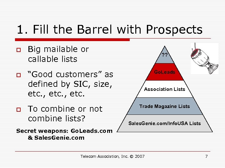 1. Fill the Barrel with Prospects o o o Big mailable or callable lists