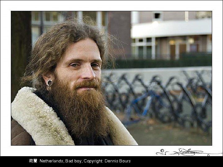 荷蘭 Netherlands, Bad boy, Copyright: Dennis Bours 9
