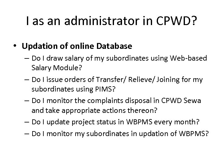 I as an administrator in CPWD? • Updation of online Database – Do I
